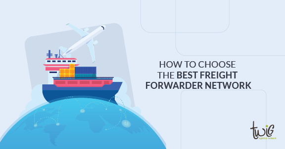 How to choose the best freight forwarder network | Twig